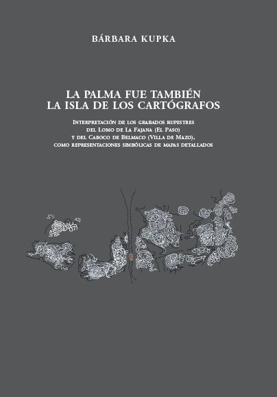 A PALMA FUE TAMBIÉN LA ISLA DE LOS CARTÓGRAFOS. Autora: Bárbara Kupka. Traductora: Susanne Weinrich. Edición: Cartas Diferentes Ediciones.